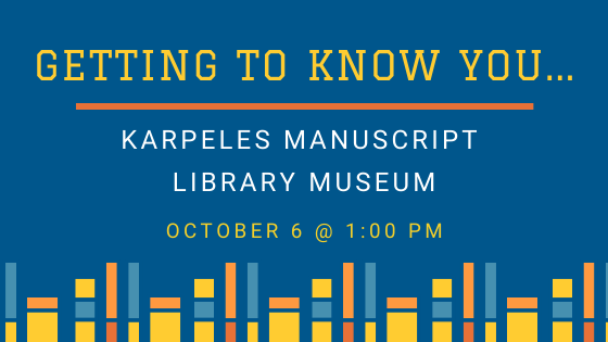The Getting To Know You event will be at both sites of the Karpeles Manuscript Library Museum on October 6th at 1 pm.