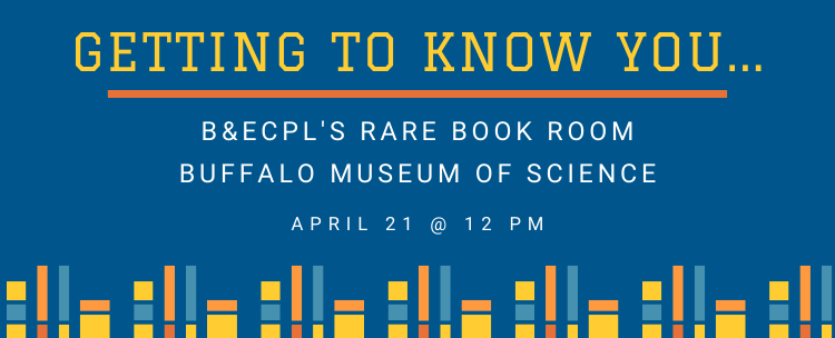 Join the WNYLRC Library Assistants for our Virtual Getting to Know You with Buffalo and Erie County Public Library's Rare Book Room and the Buffalo Museum of Science on April 21 at 12 pm