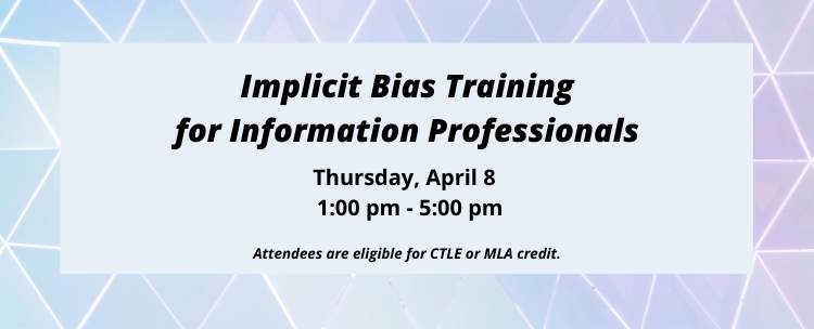 Join us for our half day training on Implicit Bias Training for Information Professionals on April 8, starting at 1 pm.