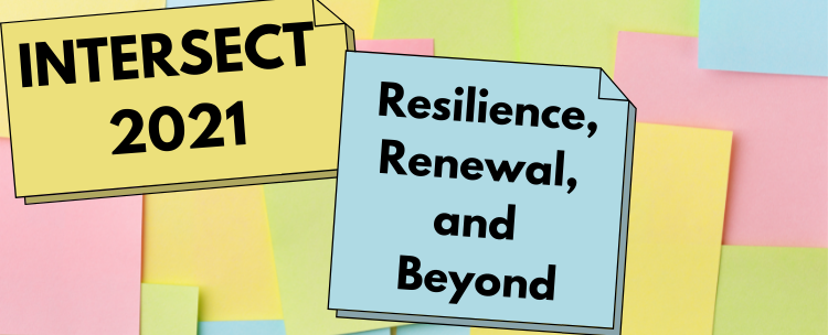 Register now for our fourth annual Intersect Unconference: Resilience, Renewal, and Beyond! October 1st, 2021