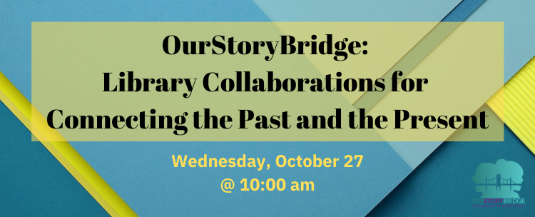 Register for OurStoryBridge: Connecting Libraries to Communities and creating oral history projects. Held virtually on Wednesday, October 27 at 10 am.