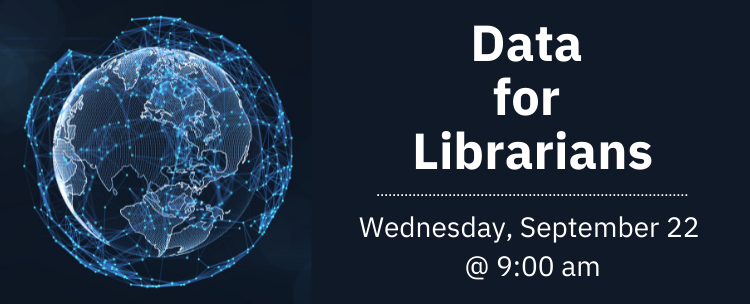 An image of a globe with light blue connected pinpoints surrounding it. To the right of the globe, text reads Data for Librarians, Wednesday September 22 at 9 am..