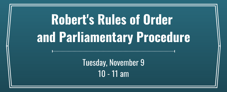 Register for our workshop on Robert's Rules and Parliamentary Procedure, held on Tuesday November 9 at 10 am.
