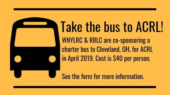 Take a charter bus to ACRL with WNYLRC and RRLC in April 2019! Cost is $40 per person. Click the link for the form and more information.