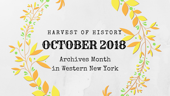 October 2018 is Archives Month in Western New York! This year's theme is Harvest of History.
