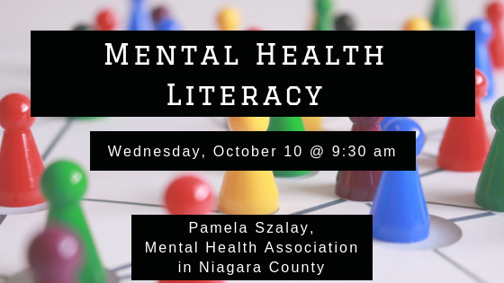 Learn mental health literacy on Wednesday, October 10 at 9:30 am. With Pamela Szalay of the Mental Health Association in Niagara County.