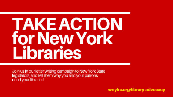 Take action for New York State Libraries! Join our letter writing campaign to New York State legislators and tell them why you need your libraries! More information at wnylrc.org/library-advocacy
