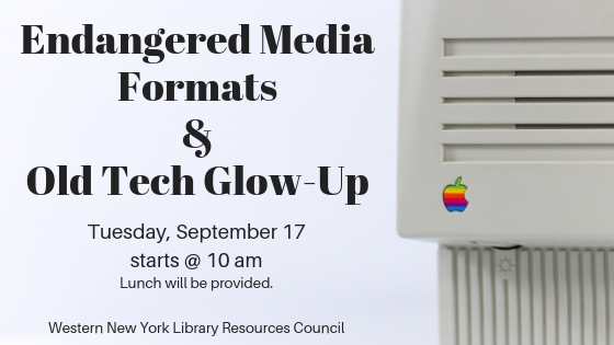 Endangered Media Formats and Old Tech Glow-Up at WNYLRC on Tuesday, September 17 at 10 am.
