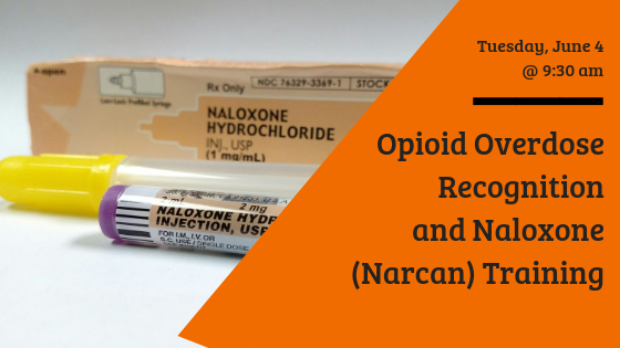 Learn to recognize an opioid overdose and administer Narcan. June 4 at 9:30 am.